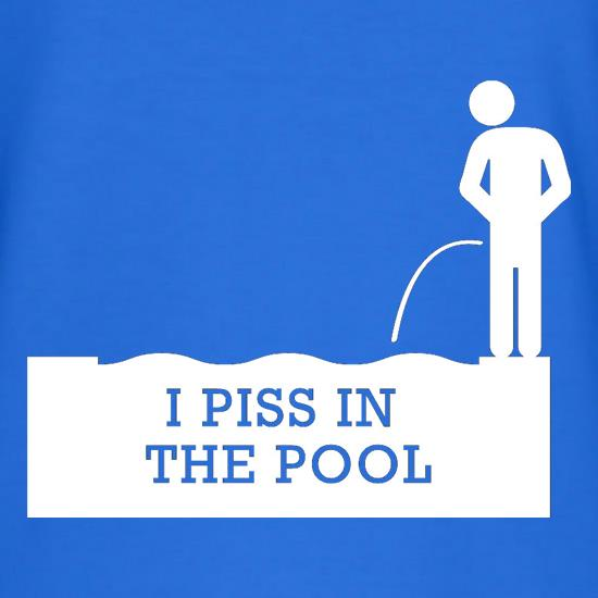 I Piss In The Pool t shirt